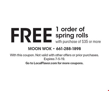 free 1 order of spring rolls with purchase of $35 or more. With this coupon. Not valid with other offers or prior purchases. Expires 5/10/19. Go to LocalFlavor.com for more coupons.