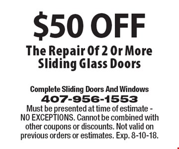 $50 OFF The Repair Of 2 Or More Sliding Glass Doors. Must be presented at time of estimate - NO EXCEPTIONS. Cannot be combined with other coupons or discounts. Not valid on previous orders or estimates. Exp. 8-10-18.