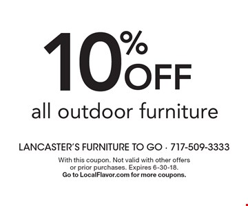 10% off all outdoor furniture. With this coupon. Not valid with other offers or prior purchases. Expires 6-30-18.Go to LocalFlavor.com for more coupons.