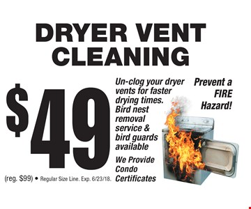 $49 DRYER VENT CLEANING. (reg. $99) - Regular Size Line. Exp. 6/23/18.