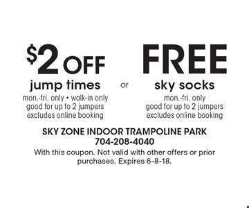 FREE sky socks, mon.-fri. only, good for up to 2 jumpers excludes online booking OR $2 Off jump times, mon.-fri. only - walk-in only, good for up to 2 jumpers, excludes online booking. With this coupon. Not valid with other offers or prior purchases. Expires 6-8-18.