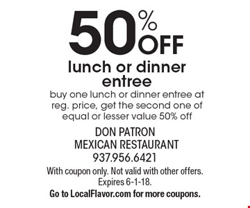 50% OFF lunch or dinner entree. Buy one lunch or dinner entree at reg. price, get the second one of equal or lesser value 50% off. With coupon only. Not valid with other offers. Expires 6-1-18. Go to LocalFlavor.com for more coupons.