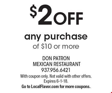 $2 OFF any purchase of $10 or more. With coupon only. Not valid with other offers. Expires 6-1-18. Go to LocalFlavor.com for more coupons.