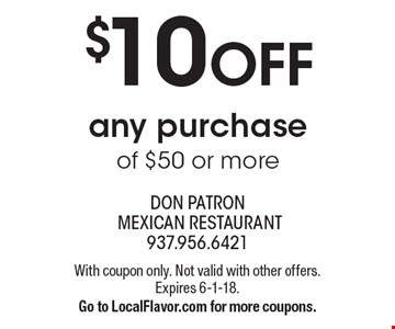 $10 OFF any purchase of $50 or more. With coupon only. Not valid with other offers. Expires 6-1-18. Go to LocalFlavor.com for more coupons.