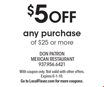 $5 OFF any purchase of $25 or more. With coupon only. Not valid with other offers. Expires 6-1-18. Go to LocalFlavor.com for more coupons.