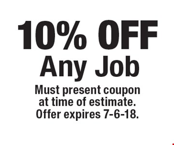 10% OFF Any Job. Must present coupon at time of estimate. Offer expires 7-6-18.