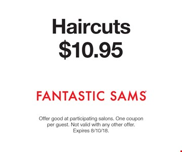 $10.95 Haircuts. Offer good at participating salons. One coupon per guest. Not valid with any other offer. Expires 8/10/18.