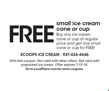 FREE small ice cream cone or cup. Buy any ice creamcone or cup at regular price and get one small cone or cup for FREE! . With this coupon. Not valid with other offers. Not valid with prepacked ice cream. Offer expires 7-13-18.Go to LocalFlavor.com for more coupons.