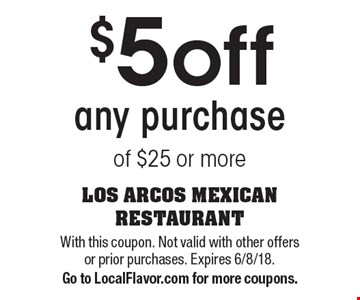 $5 off any purchase of $25 or moree. With this coupon. Not valid with other offers or prior purchases. Expires 6/8/18. Go to LocalFlavor.com for more coupons.