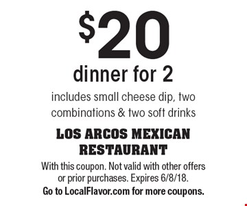$20 dinner for 2. Includes small cheese dip, two combinations & two soft drinks. With this coupon. Not valid with other offers or prior purchases. Expires 6/8/18. Go to LocalFlavor.com for more coupons.