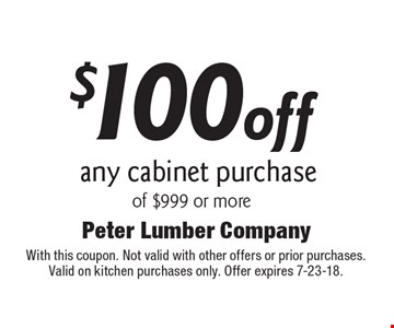 $100 off any cabinet purchase of $999 or more. With this coupon. Not valid with other offers or prior purchases. Valid on kitchen purchases only. Offer expires 7-23-18.