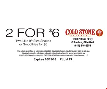 2 For $6 Two like it size shakes or smoothies for $6.  Price excludes tax. Limit one per customer per visit.