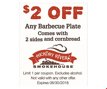 $2 off any barbecue plate. Comes with 2 sides and cornbread. Limit 1 per coupon. Excludes alcohol. Not valid with any other offer. Expires 6/30/18.