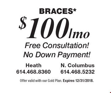 Braces*! $100/mo Free Consultation! No Down Payment! Offer valid with our Gold Plan. Expires 12/31/2018.
