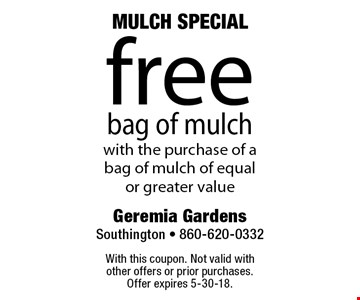 MULCH SPECIAL - Free bag of mulch with the purchase of a bag of mulch of equal or greater value. With this coupon. Not valid with other offers or prior purchases. Offer expires 5-30-18.