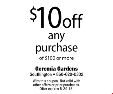 $10 off any purchase of $100 or more. With this coupon. Not valid with other offers or prior purchases. Offer expires 5-30-18.