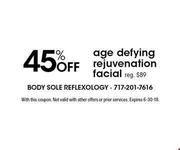 45% OFF age defying rejuvenation facial reg. $89. With this coupon. Not valid with other offers or prior services. Expires 6-30-18.