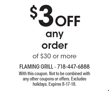 $3 off any order of $30 or more. With this coupon. Not to be combined with any other coupons or offers. Excludes holidays. Expires 8-17-18.