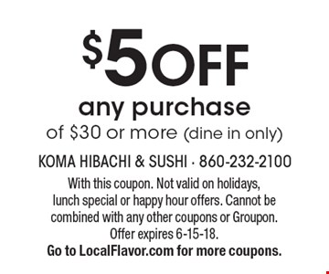 $5 OFF any purchase of $30 or more (dine in only). With this coupon. Not valid on holidays, lunch special or happy hour offers. Cannot be combined with any other coupons or Groupon. Offer expires 6-15-18. Go to LocalFlavor.com for more coupons.