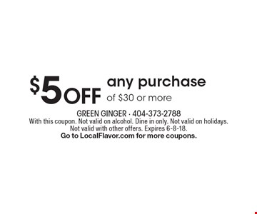 $5 Off any purchase of $30 or more. With this coupon. Not valid on alcohol. Dine in only. Not valid on holidays. Not valid with other offers. Expires 6-8-18. Go to LocalFlavor.com for more coupons.