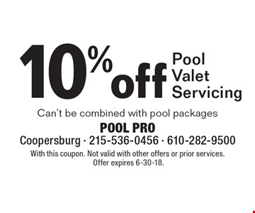 10% off Pool Valet Servicing. Can't be combined with pool packages. With this coupon. Not valid with other offers or prior services. Offer expires 6-30-18.