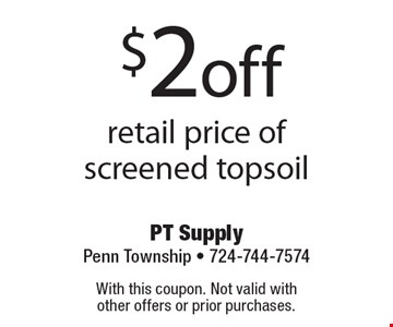 $2off retail price of screened topsoil. With this coupon. Not valid with 