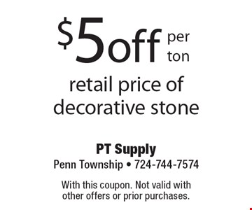 $5offper tonretail price of decorative stone. With this coupon. Not valid with 