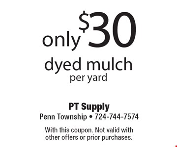 dyed mulchper yard$30only . With this coupon. Not valid with 