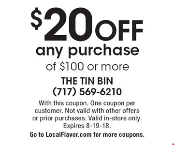$20 OFF any purchase of $100 or more. With this coupon. One coupon per  customer. Not valid with other offers or prior purchases. Valid in-store only. Expires 8-19-18. Go to LocalFlavor.com for more coupons.