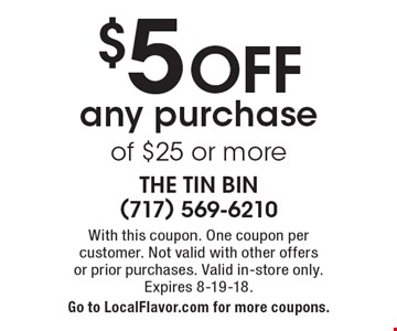 $5 OFF any purchase of $25 or more. With this coupon. One coupon per  customer. Not valid with other offers or prior purchases. Valid in-store only. Expires 8-19-18. Go to LocalFlavor.com for more coupons.
