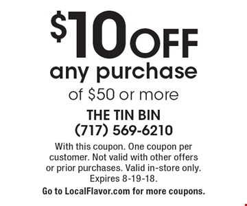 $10 off any purchase of $50 or more. With this coupon. One coupon per  customer. Not valid with other offers or prior purchases. Valid in-store only. Expires 8-19-18. Go to LocalFlavor.com for more coupons.