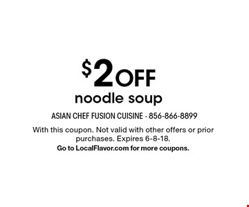 $2 OFF noodle soup. With this coupon. Not valid with other offers or prior purchases. Expires 6-8-18.Go to LocalFlavor.com for more coupons.