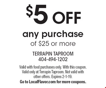 $5 OFF any purchase of $25 or more. Valid with food purchases only. With this coupon. Valid only at Terrapin Taproom. Not valid with other offers. Expires 2-1-19. Go to LocalFlavor.com for more coupons.