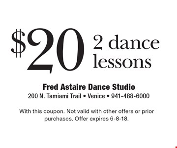 $20 2 dance lessons. With this coupon. Not valid with other offers or prior purchases. Offer expires 6-8-18.