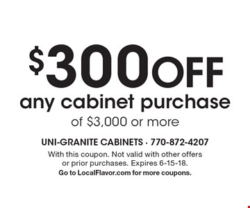 $300 Off any cabinet purchase of $3,000 or more. With this coupon. Not valid with other offers or prior purchases. Expires 6-15-18.Go to LocalFlavor.com for more coupons.