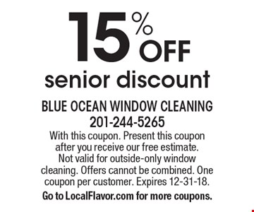 15% OFF senior discount. With this coupon. Present this coupon after you receive our free estimate. Not valid for outside-only window cleaning. Offers cannot be combined. One coupon per customer. Expires 12-31-18. Go to LocalFlavor.com for more coupons.