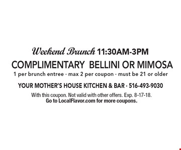 Weekend Brunch 11:30am-3pm. Complimentary Bellini or Mimosa. 1 per brunch entree - max 2 per coupon - must be 21 or older. With this coupon. Not valid with other offers. Exp. 8-17-18. Go to LocalFlavor.com for more coupons.