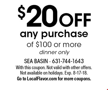 $20 off any purchase of $100 or more, dinner only. With this coupon. Not valid with other offers. Not available on holidays. Exp. 8-17-18. Go to LocalFlavor.com for more coupons.