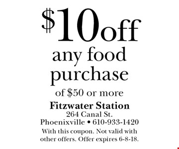 $10 off any food purchase of $50 or more. With this coupon. Not valid with  other offers. Offer expires 6-8-18.