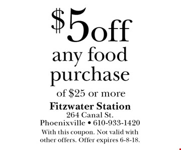 $5 off any food purchase of $25 or more. With this coupon. Not valid with  other offers. Offer expires 6-8-18.