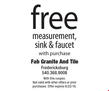 free measurement, sink & faucet with purchase. With this coupon. Not valid with other offers or prior purchases. Offer expires 6/22/18.