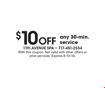 $10 OFF any 30-min. service. With this coupon. Not valid with other offers or prior services. Expires 8-10-18.