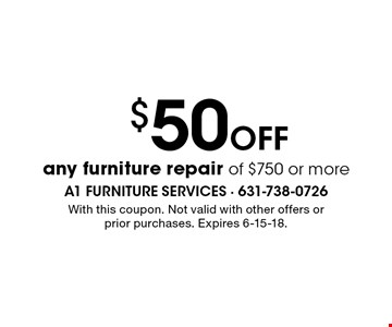 $50 off any furniture repair of $750 or more. With this coupon. Not valid with other offers or prior purchases. Expires 6-15-18.