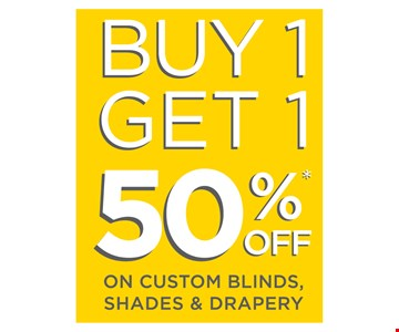 Buy 1 get 1 50% off on custom blinds, shades and drapery