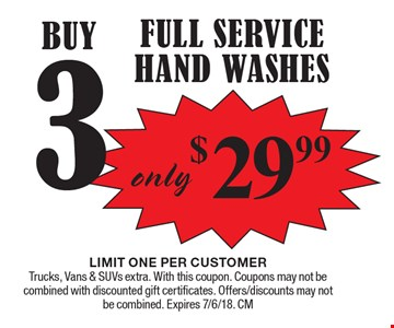 Buy 3 Full Service Hand Washes $29.99. LIMIT ONE PER CUSTOMER. Trucks, Vans & SUVs extra. With this coupon. Coupons may not be combined with discounted gift certificates. Offers/discounts may not be combined. Expires 7/6/18. CM