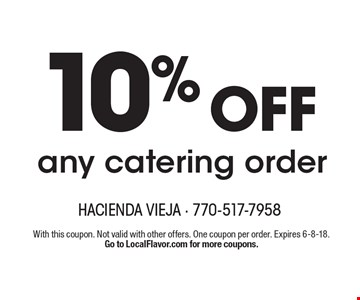 10% OFF any catering order. With this coupon. Not valid with other offers. Excludes lunch specials. One coupon per order. Expires 6-8-18. Go to LocalFlavor.com for more coupons.