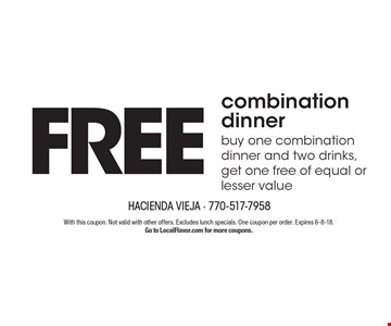 FREE combination dinner. Buy one combination dinner and two drinks, get one free of equal or lesser value. With this coupon. Not valid with other offers. Excludes lunch specials. One coupon per order. Expires 6-8-18. Go to LocalFlavor.com for more coupons.