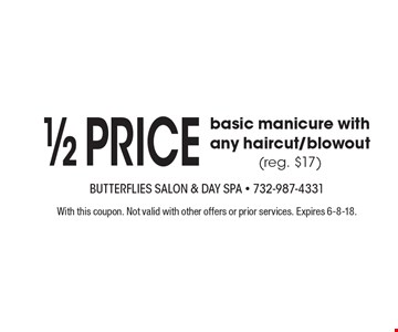 1/2 price basic manicure with any haircut/blowout (reg. $17). With this coupon. Not valid with other offers or prior services. Expires 6-8-18.
