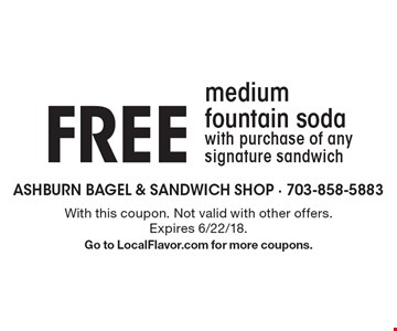 FREE medium fountain soda with purchase of any signature sandwich. With this coupon. Not valid with other offers. Expires 6/22/18. Go to LocalFlavor.com for more coupons.
