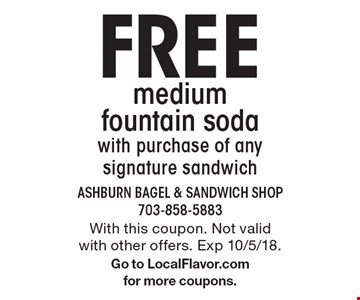 FREE mediumfountain sodawith purchase of any signature sandwich. With this coupon. Not valid with other offers. Exp 10/5/18.Go to LocalFlavor.comfor more coupons.